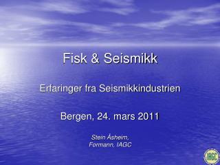 Fisk & Seismikk Erfaringer fra Seismikkindustrien Bergen, 24. mars 2011