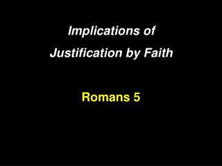 Implications of  Justification by Faith  Romans 5