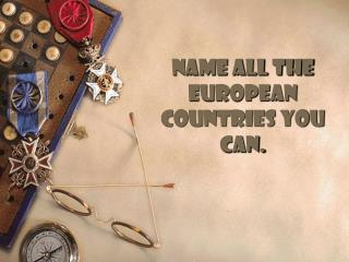 Name all the European Countries you can.