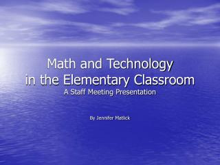 Math and Technology in the Elementary Classroom A Staff Meeting Presentation