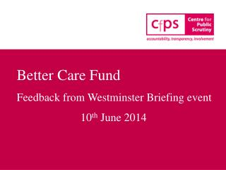 Better Care Fund Feedback from Westminster Briefing event 10 th  June 2014
