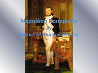 Napol on Bonaparte by  Patrick M. Hanson Pierre