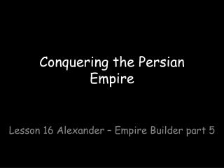 Conquering the Persian Empire