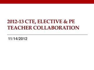 2012-13  CTE, Elective  & PE Teacher Collaboration