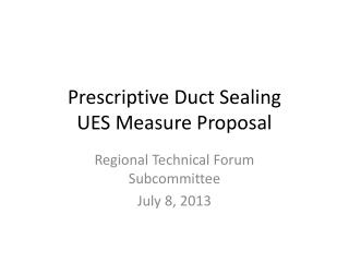 Prescriptive Duct Sealing UES Measure Proposal