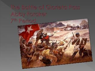 The Battle of  Glorieta  Pass Abby Foraker 7 th  Period.
