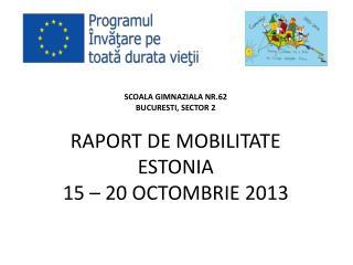 RAPORT DE MOBILITATE  ESTONIA 15 – 20 OCTOMBRIE 2013