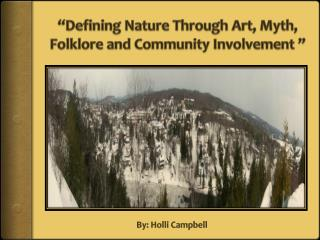 """Defining Nature Through Art, Myth, Folklore and Community Involvement """
