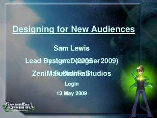 Sam Lewis Lead Designer (2005 – 2009) FusionFall  Login 13 May 2009