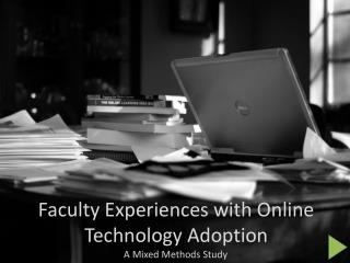 Faculty Experiences with Online Technology  Adoption A Mixed Methods Study