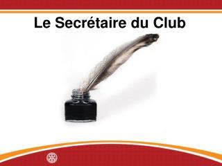 Le Secrétaire du Club