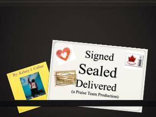 Signed  Sealed  Delivered (a Praise Team Production)
