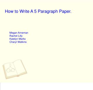 How to Write A 5 Paragraph Paper.