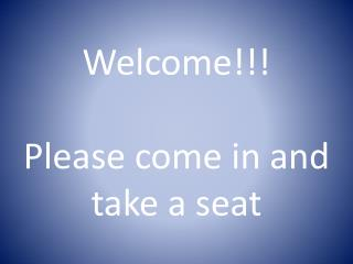 Welcome!!! Please come in and take a seat