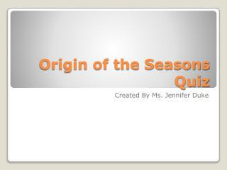 Origin of the Seasons Quiz