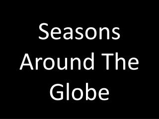 Seasons Around The Globe