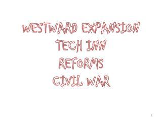 WESTWARD EXPANSION TECH INN REFORMS CIVIL WAR