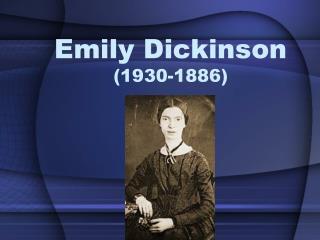Emily Dickinson (1930-1886)