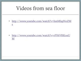 Videos from sea floor