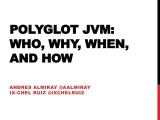 Polyglot JVM: Who, Why, When, and How