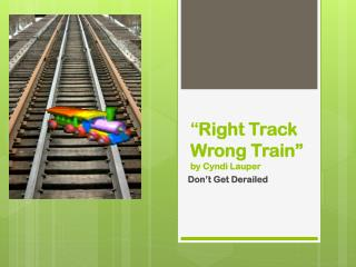 """ Right Track Wrong Train"" by Cyndi Lauper"