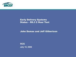 Early Delivery Systems Status   R6.3 2 Hour Test