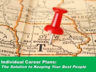 Individual Career Plans:  The Solution to Keeping Your Best People