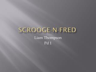 Scrooge-N- fred