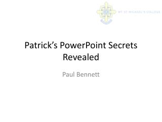 Patrick's PowerPoint Secrets Revealed