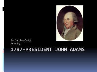 1797-President  John Adams