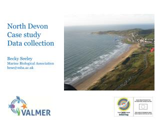 North Devon Case study Data collection Becky Seeley Marine Biological Association bese@mba.ac.uk