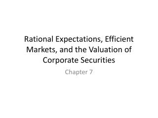 Rational Expectations, Efficient Markets, and the Valuation of Corporate Securities