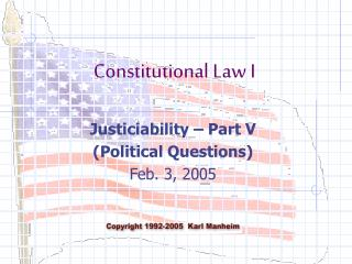 Justiciability   Part V Political Questions Feb. 3, 2005