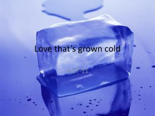 Love that's grown cold
