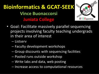Bioinformatics & GCAT-SEEK  Vince Buonaccorsi Juniata College