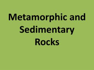 Metamorphic and Sedimentary Rocks