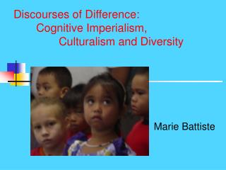 Discourses of Difference:   Cognitive Imperialism,    Culturalism and Diversity