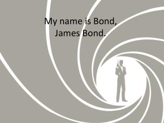 My name is  Bond,  James Bond.
