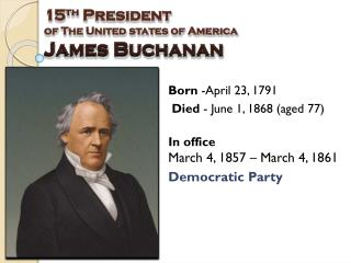 15 th  President   of The United states of America James Buchanan