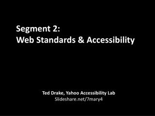 Segment 2:  Web Standards & Accessibility