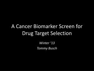 A Cancer Biomarker Screen for Drug Target Selection