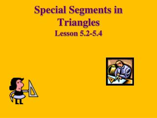 Special Segments in Triangles Lesson  5.2-5.4