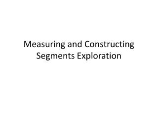 Measuring and Constructing Segments Exploration