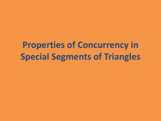 Properties of Concurrency in Special Segments of Triangles