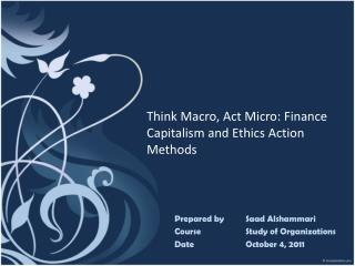 Think  Macro,  Act  Micro: Finance  Capitalism  and  Ethics  Action  Methods