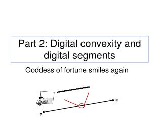 Part 2 :  Digital  convexity and digital segments