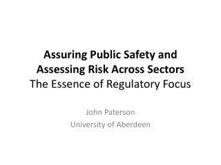 Assuring Public Safety and Assessing Risk Across Sectors The Essence of Regulatory Focus