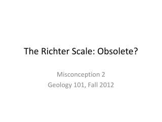 The Richter Scale: Obsolete?