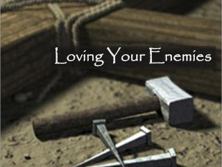 Loving Your Enemies