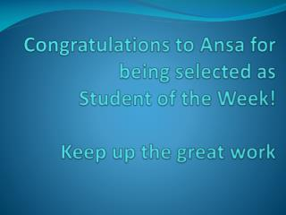 Congratulations to  Ansa  for being selected as  Student of the Week! Keep up the great work